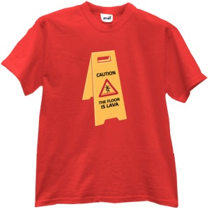 Tricou Caution, The Floor Is Lava