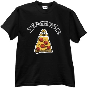 Tricou In Pizza We Crust
